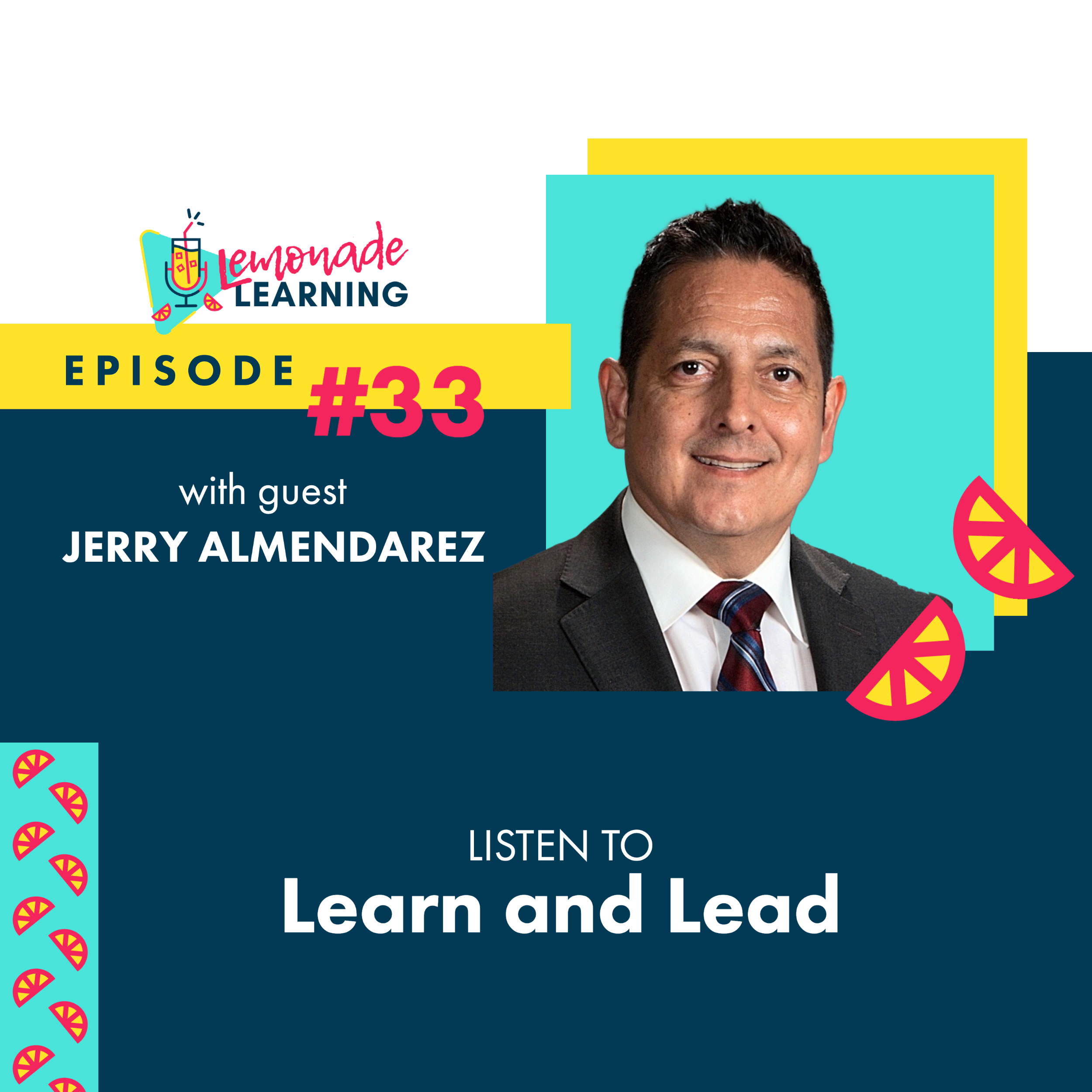 Superintendent Jerry Almendarez joins Lemonade Learning for the 33rd episode, Listen To Learn and Lead