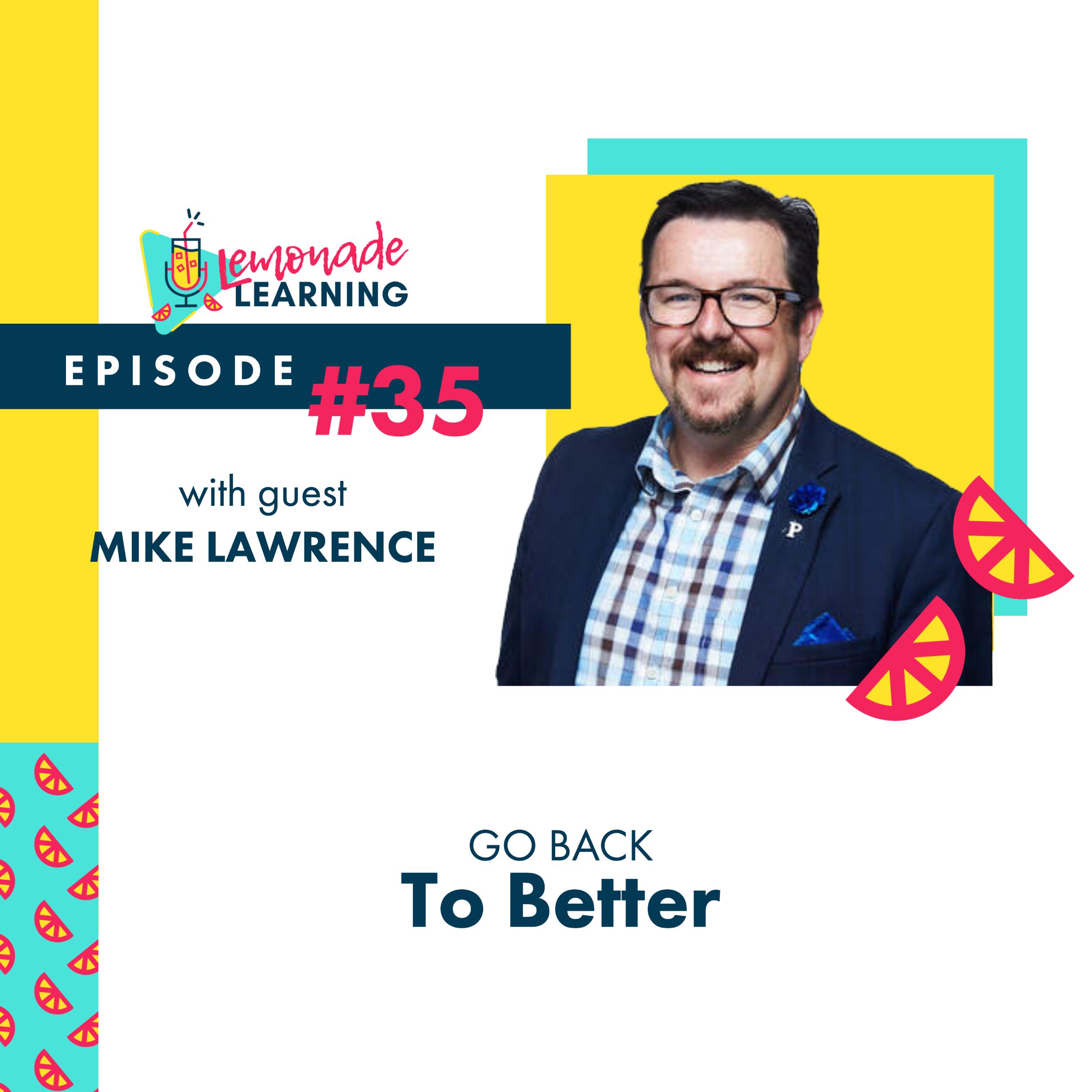 Mike Lawrence joins Lemonade Learning for episode 35, Go Back To Better
