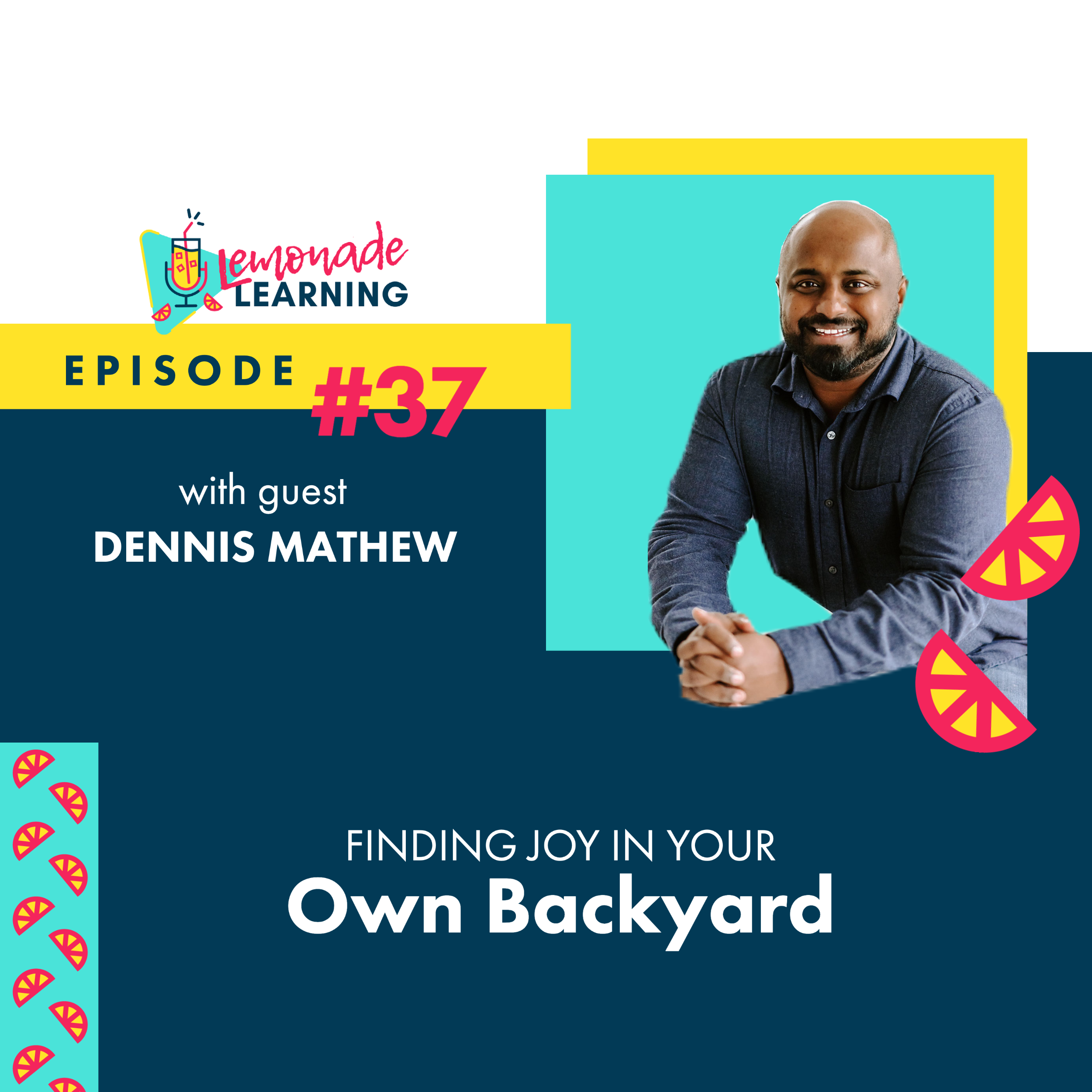 Elementary Speech Pathologist and Children's Author and Musician, Dennis Mathew, joins Lemonade Learning for Episode 37, Finding Joy In Your Own Backyard