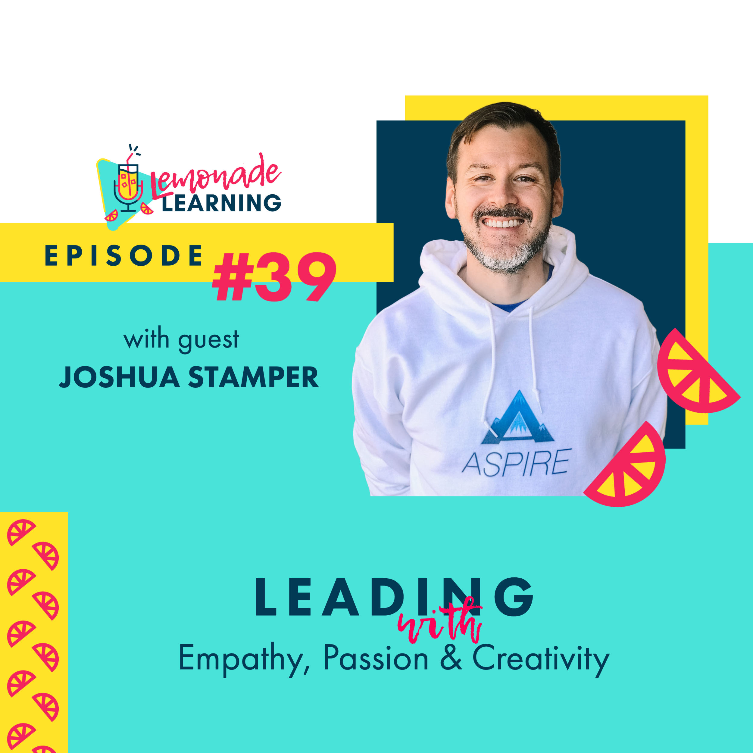 Joshua Stamper joins Lemonade Learning for Episode 39, Leading With Empathy, Passion and Creativity